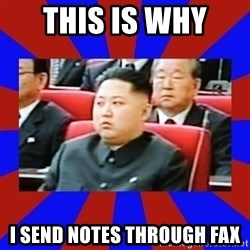 kim jong un - this is why  i send notes through fax