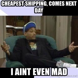 I Aint Even Mad Will - Cheapest shipping, comes next day I aint even mad