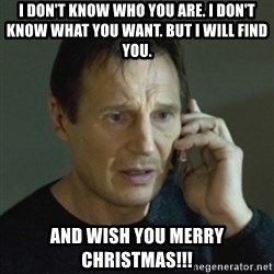 Liam Neeson (Taken) (2) - I Don't know who you are. I don't know what you want. But I will find you. And wish you merry christmas!!!