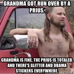 Kyle Being a Red Neck - Grandma got run over by a Prius. Grandma is fine. The Prius is totaled. And there's glitter and Obama stickers everywhere.
