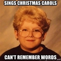 60 year old - Sings christmas carols can't remember words