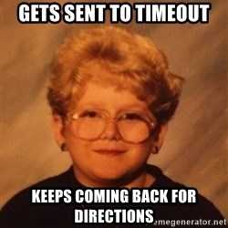 60 Year-Old Girl - Gets sent to timeout Keeps coming back for directions