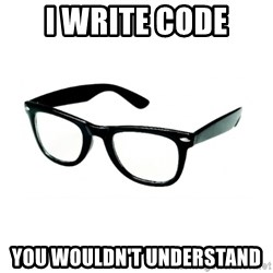 hipster glasses - I write code You wouldn't understand