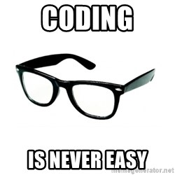 hipster glasses - Coding is never easy