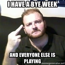 Angry Drunken Comedian - i have a bye week and everyone else is playing