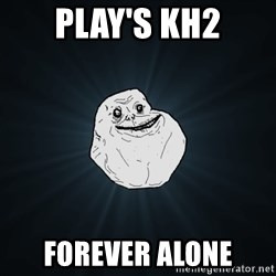 Forever Alone - Play's Kh2 forever alone