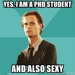 spencer reid - Yes, I am a pHd STUDENT AND ALSO SEXY