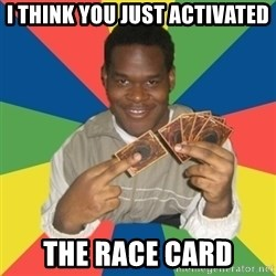 Yugioh! Nigga - I think you just activated the race card