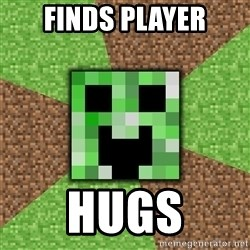 Minecraft Creeper - FINDS PLAYER HUGS