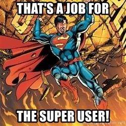 Badass Superman - that's a job for the super user!