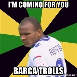 Rodolph Austin - i'm coming for you Barca trolls