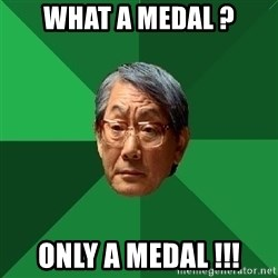 High Expectations Asian Father - What a Medal ? Only A Medal !!!