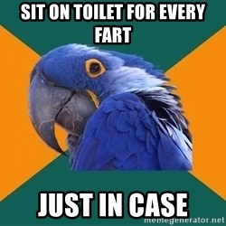 Paranoid Parrot - sit on toilet for every fart just in case