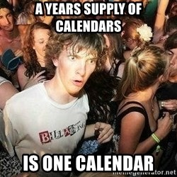 -Sudden Clarity Clarence - A years supply of calendars is one calendar