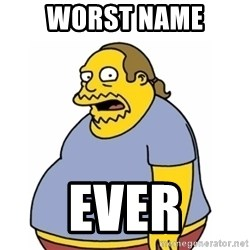 Comic Book Guy Worst Ever - WOrst name ever