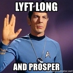 Blessing of spock be with you - lyft long and prosper