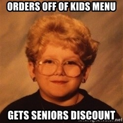 60 Year-Old Girl - Orders off of kids menu Gets Seniors discount