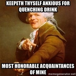 Joseph Ducreux - keepeth thyself anxious for quenching drink most honorable acquaintances of mine