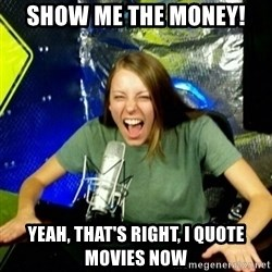 Unfunny/Uninformed Podcast Girl - show me the money! yeah, that's right, I quote movies now