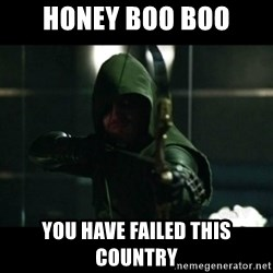 YOU HAVE FAILED THIS CITY - Honey Boo Boo You have failed this country