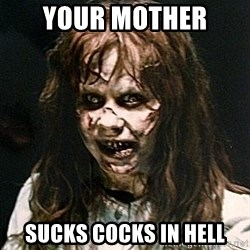 Exorcist - Your Mother  Sucks Cocks In Hell