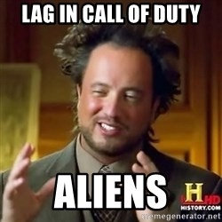 ancient alien guy - lag in call of duty aliens