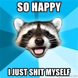 Lame Pun Coon - so happy i just shit myself