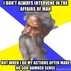 God - i don't always intervene in the affairs of man but when i do my actions often make no god damned sense