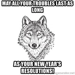 Sarcastic Wolf - May all your troubles last as long as your New Year's resolutions!