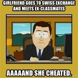 aaand its gone - girlfriend goes to swiss exchange and meets ex-classmates aaaaand she cheated.