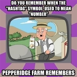 "Pepperidge Farm Remembers FG - Do you remember when the  ""Hashtag"" symbol  used to mean ""number"" Pepperidge farm remembers"