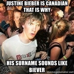 -Sudden Clarity Clarence - justine bieber is canadian that is why his surname sounds like biever
