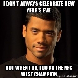 the most interesting russell wilson in the world - i don't always celebrate new year's eve, but when i do, i do as the nfc west champion