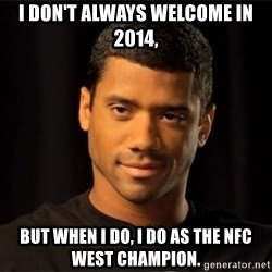 the most interesting russell wilson in the world - I DON'T ALWAYS WELCOME IN 2014, BUT WHEN I DO, I DO AS THE NFC WEST CHAMPION.