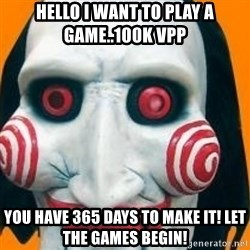 Jigsaw from saw evil - Hello I want to play a game..100K VPP You have 365 days to make it! Let the games begin!