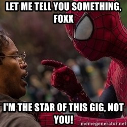 Bully Spider-Man - Let me tell you something, foxx I'm the star of this gig, not you!