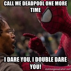 Bully Spider-Man - call me deadpool one more time I dare you, i double dare you!