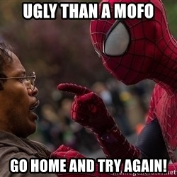Bully Spider-Man - ugly than a mofo go home and try again!