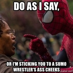 Bully Spider-Man - do as i say, or i'm sticking you to a sumo wrestler's ass cheeks