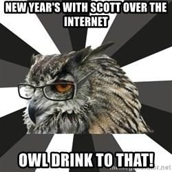ITCS Owl - new year's with scott over the internet owl drink to that!