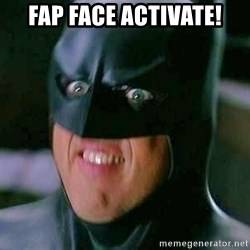Goddamn Batman - fap face activate!