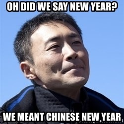Kazunori Yamauchi - oh did we say new year? we meant chinese new year