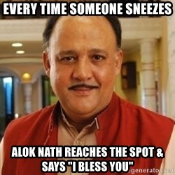 "Alok Nath1 - EVERY TIME SOMEONE SNEEZES  ALOK NATH REACHES THE SPOT & SAYS ""I BLESS YOU"""