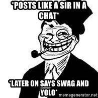 trolldad - *posts like a sir in a chat* *later on says swag and yolo*