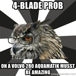 ITCS Owl - 4-Blade Prob on a volvo 280 Aquamatik musst be Amazing