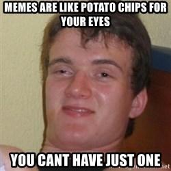 Stoner Stanley - Memes are like potato chips for your eyes you cant have just one