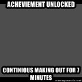 Achievement Unlocked - Acheviement unlocked Continious making out for 7 minutes