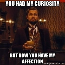 you had my curiosity dicaprio - You had my curiosity but now you have my affection