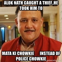 Alok Nath1 - Alok nath caught a thief..he took him to Mata Ki Chowkie       instead of Police chowkie