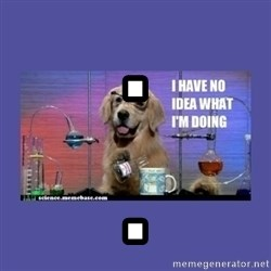 I don't know what i'm doing! dog - . .